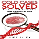 Cold Cases Solved: True Stories of Murders That Took Years or Decades to Solve: Murder, Mayhem and Scandals, Volume 8 Audiobook by Mike Riley Narrated by Stephen Paul Aulridge Jr