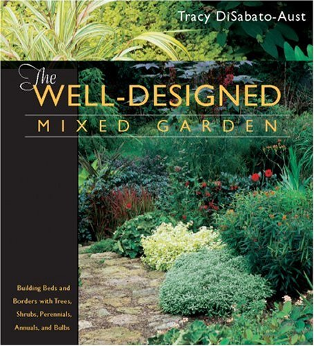 The Well-designed Mixed Garden: Building Beds and Borders with Trees, Shrubs, Perennials, Annuals and Bulbs