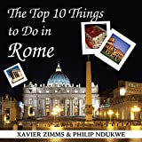 img - for The Top 10 Things to Do in Rome: Your Ultimate Guide to Make Sure Your Trip to the Eternal City Includes the Best in Culture, Site Seeing, Shopping, Eating, Souvenirs and More! book / textbook / text book