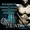 On the Hunt Audiobook by Gena Showalter, Shannon K Butcher, Jessica Andersen, Deidre Knight Narrated by Todd McLaren, Emily Durante, Hillary Huber, Coleen Marlo