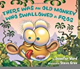 img - for There Was an Old Monkey Who Swallowed a Frog [Hardcover] [2010] (Author) Jennifer Ward, Steve Gray book / textbook / text book