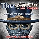 The Amazing Adventures of Mr. Tinker: A Time Travel Novel Audiobook by Paul Ibbetson Narrated by Darren Stephens