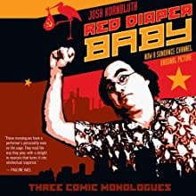 Red Diaper Baby: Three Comic Monologues (       UNABRIDGED) by Josh Kornbluth Narrated by Josh Kornbluth