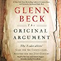 The Original Argument: The Federalists' Case for the Constitution, Adapted for the 21st Century (       UNABRIDGED) by Glenn Beck, Pat Gray Narrated by Adam Grupper