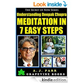 Understanding Deepak Chopra: Meditation in 7 Easy Steps (7 Lessons 7 Exercises - The Beginner�s Guide to Meditation and Inner Peace) (The Secret of Now Book 5)