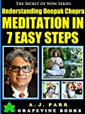 Understanding Deepak Chopra: Meditation in 7 Easy Steps (7 Lessons 7 Exercises - The Beginner´s Guide to Meditation and Inner Peace)
