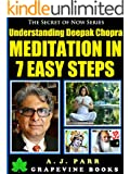 Understanding Deepak Chopra: Meditation in 7 Easy Steps (7 Lessons 7 Exercises - The Beginner´s Guide to Meditation and Inner Peace) (The Secret of Now Book 5)