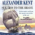 Success to the Brave (       UNABRIDGED) by Alexander Kent Narrated by Michael Jayston
