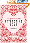 The Spiritual Guide to Attracting Lov...