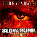 Slow Burn: Destroyer, Book 3 (       UNABRIDGED) by Bobby Adair Narrated by Jason Damron