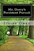 Mr. Darcy's Persistent Pursuit