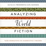 Analyzing World Fiction: New Horizons in Narrative Theory (Cognitive Approaches to Literature and Culture Series) | Frederick Luis Aldama