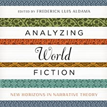 Analyzing World Fiction: New Horizons in Narrative Theory (Cognitive Approaches to Literature and Culture Series) (       UNABRIDGED) by Frederick Luis Aldama Narrated by Norman Gilligan