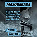 Masquerade: A True Story of Seduction, Compulsion, and Murder Audiobook by Lowell Cauffiel Narrated by Dan John Miller