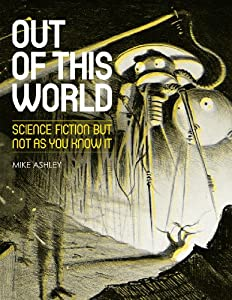 Out of This World: Science Fiction but not as you know it by Mike Ashley