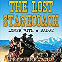 The Lost Stagecoach: Loner with a Badge, Book 3 Audiobook by Jeff Breland Narrated by Carl Hausman