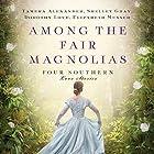 Among the Fair Magnolias: Four Southern Love Stories Hörbuch von Tamera Alexander, Dorothy Love, Shelley Gray, Elizabeth Musser Gesprochen von: Devon O'Day, Melba Sibrel