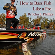How to Bass Fish Like a Pro Audiobook by John E. Phillips Narrated by John Davenport