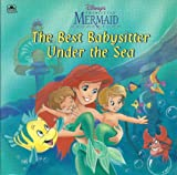 Disney's Little Mermaid: Best Babysitter Under the Sea (A Golden look-look book)