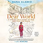 Dear World: A Syrian Girl's Story of War and Plea for Peace | Bana Alabed