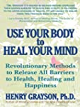 Use Your Body to Heal Your Mind: Revo...