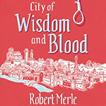 City of Wisdom and Blood: Fortunes of France: Book 2 (       UNABRIDGED) by Robert Merle Narrated by Andrew Wincott