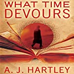 What Time Devours   A. J. Hartley