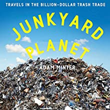 Junkyard Planet: Travels in the Billion-Dollar Trash Trade Audiobook by Adam Minter Narrated by Stephen McLaughlin