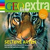 Seltene Arten. Besondere Tiere, bedrohte Pflanzen und mutige Naturschützer (GEOlino extra Hör-Bibliothek) | Martin Nusch