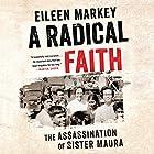 A Radical Faith: The Assassination of Sister Maura Hörbuch von Eileen Markey Gesprochen von: Karen White