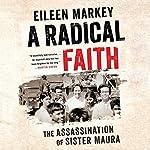 A Radical Faith: The Assassination of Sister Maura | Eileen Markey