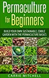 Permaculture: Build Your Sustainable and Edible Garden with the Permaculture Basics (Gardening- Permaculture Book 1)