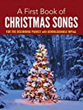 A First Book of Christmas Songs for the Beginning Pianist: with Downloadable MP3s (Dover Classical Music for Keyboard and Piano Four Hands)