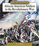 African-American Soldiers in the Revolutionary War (We the People: Revolution and the New Nation)