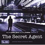 Glass: The Secret Agent, From the Philip Glass Recording Archive, Vol.V