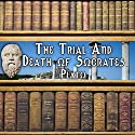 The Trial and Death of Socrates Audiobook by  Plato Narrated by Dick Hill