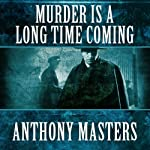 Murder Is a Long Time Coming | Anthony Masters