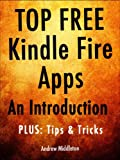 Top Free Kindle Fire Apps: An Introduction, Plus Tips & Tricks (Free Kindle Fire Apps That Dont Suck Book 6)