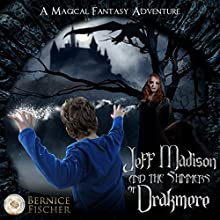Jeff Madison and the Shimmers of Drakmere: A Magical Fantasy Adventure (       UNABRIDGED) by Bernice Fischer Narrated by Matt Wolfe