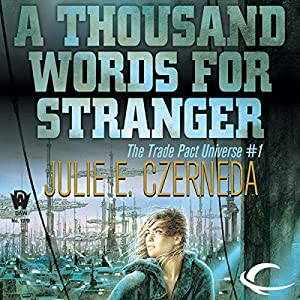 A Thousand Words for Stranger: Trade Pact Universe, Book 1 | [Julie E. Czerneda]