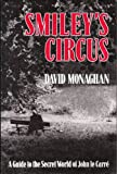 Smiley's Circus: Guide to the Secret World of John Le Carre