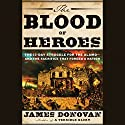 The Blood of Heroes: The 13-Day Struggle for the Alamo - and the Sacrifice That Forged a Nation (       UNABRIDGED) by James Donovan Narrated by James Donovan