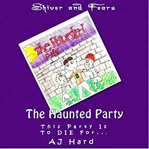 Shiver and Fears: The Haunted Party Audiobook