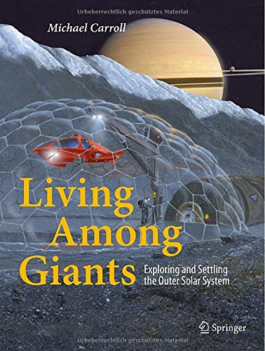 Living Among Giants: Exploring and Settling the Outer Solar System  - Michael Carroll