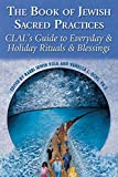 img - for The Book of Jewish Sacred Practices: CLAL's Guide to Everyday & Holiday Rituals & Blessings book / textbook / text book