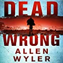 Dead Wrong (       UNABRIDGED) by Allen Wyler Narrated by Craig Jessen
