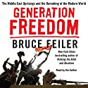 Generation Freedom: The Middle East Uprisings and the Future of Faith Audiobook by Bruce Feiler Narrated by Bruce Feiler