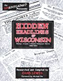 img - for Hidden Headlines of Wisconsin: Strange, Unusual, & Bizarre Newspaper Stories 1860-1910 book / textbook / text book