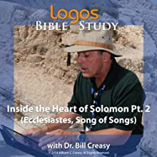 Inside the Heart of Solomon Pt. 2 (Ecclesiastes, Song Of Songs) Lecture by Bill Creasy Narrated by Bill Creasy