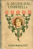 A Modern Cinderella or the Little Old Shoe (Louisa M. Alcott Series)